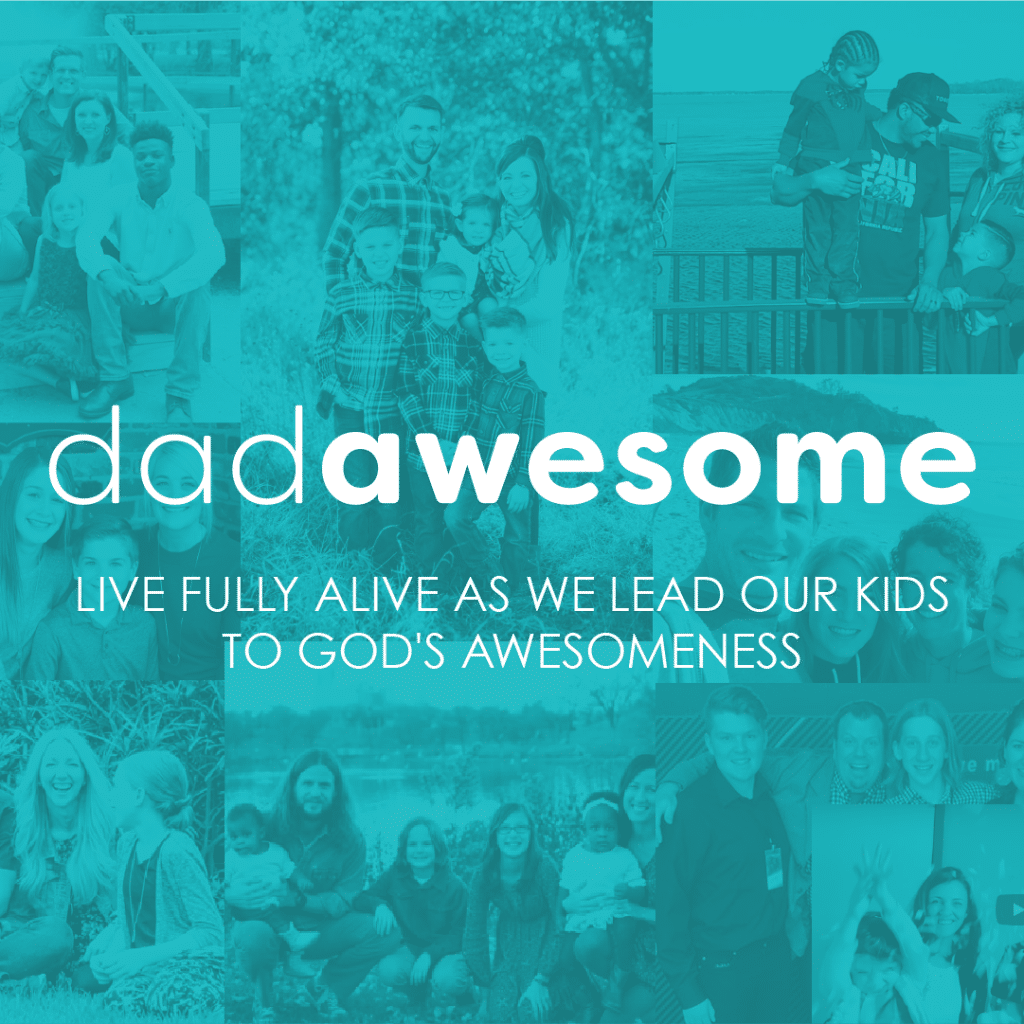LIVE FULLY ALIVE AS WE LEAD OUR KIDS TO GODS AWESOMENESS
