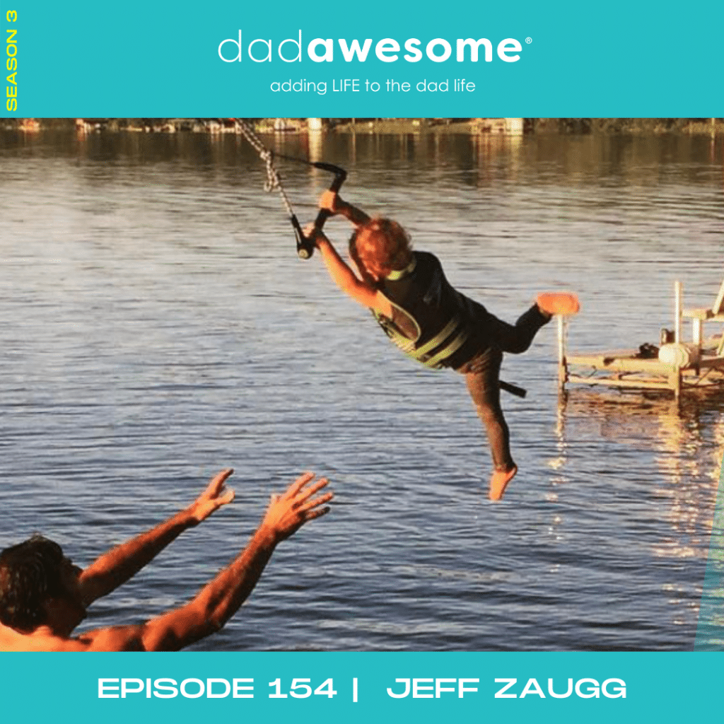 Episode 154 - Jeff Zaugg - dadAWESOME