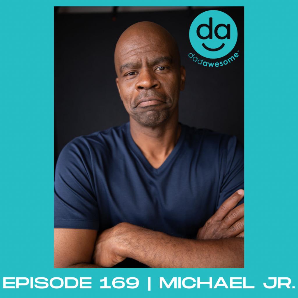169 - Michael Jr. dadAWESOME