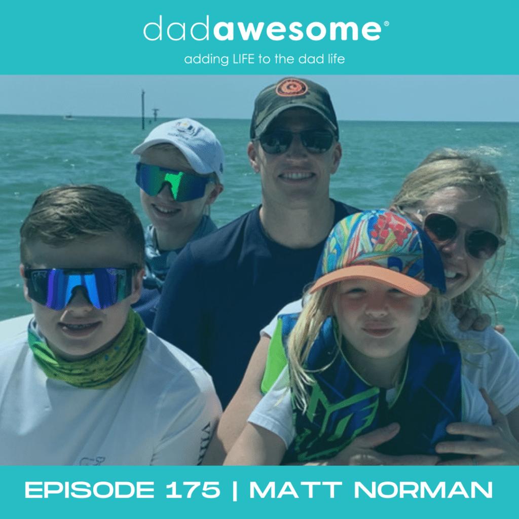 Matt Norman - dadAWESOME Episode 175